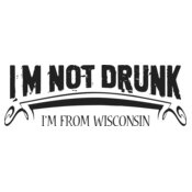 I'm Not Drunk I'm from Wisonsin
