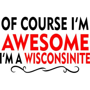 OF COURSE IM AWESOME IM A WISCONSINITE Thumbnail